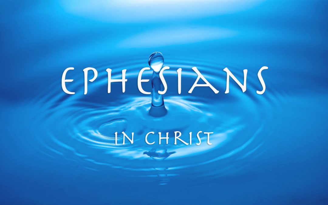 In Christ – Sermon Series, A Journey Through Ephesians