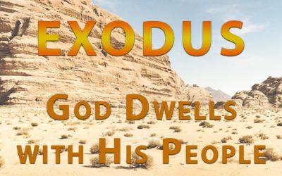 God Dwells with His People, A Journey Through Exodus – Sermon Series